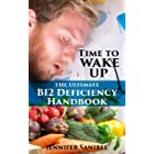 The Ultimate B12 Deficiency Handbook: Vitamin B12 Deficiency Symptoms, Causes, and Treatments To Battle Fatigue And Take Back