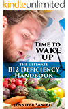 The Ultimate B12 Deficiency Handbook: Vitamin B12 Deficiency Symptoms, Causes, and Treatments To Battle Fatigue And Take Back Your Life (Food, Diet, Nutrition, Health)