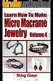 Learn How To Make Micro Macrame Jewelry - Volume 4