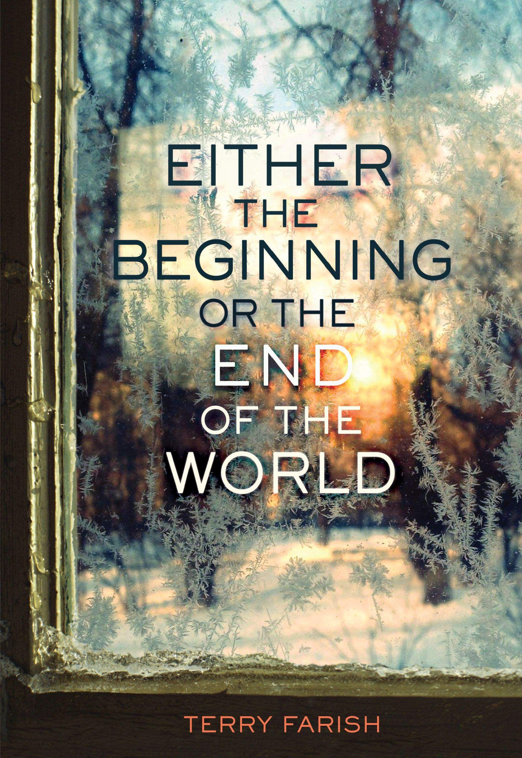 Either The Beginning Or The End Of The World 9781467774833 Farish Terry Books