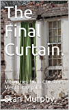 The Final Curtain.: Memories from Chester's Mental Hospital.