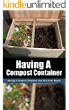 Having a Compost Container: Having a Compost Container Can Save Your Money