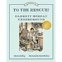 To the Rescue Garrett Morgan Underground (Great Idea)