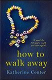 How to Walk Away (English Edition)