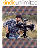 FILMMAKING 101: Ten Essential Lessons for the Noob Filmmaker (Film School Online 101 Series) (English Edition)