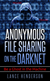 Anonymous File Sharing on the Darknet (Hacking, Bitcoins, Deep Web) (English Edition)