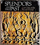 Splendors of the Past:  Lost Cities of the Ancient World