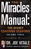 The Miracles Manual: The Secret Coaching Sessions, Volume 3