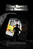What Happens in the Darkness