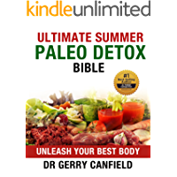 Ultimate Summer Paleo Detox Bible (Cleanse - Revitalize - Re-energize): Unleash Your Best Body (Ultimate Health and Fitness)