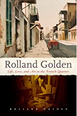 Rolland Golden: Life, Love, and Art in the French Quarter Kindle Edition