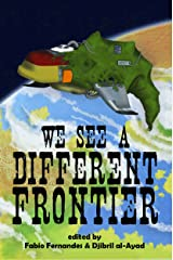We See a Different Frontier: A Postcolonial Speculative Fiction Anthology Kindle Edition