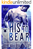 His to Bear (Icy Cap Den Book 1)
