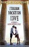 Italian Vacation Love: A Bekah's Clean Romance Story (Bekah's Good Clean Romance Stories Book 3)