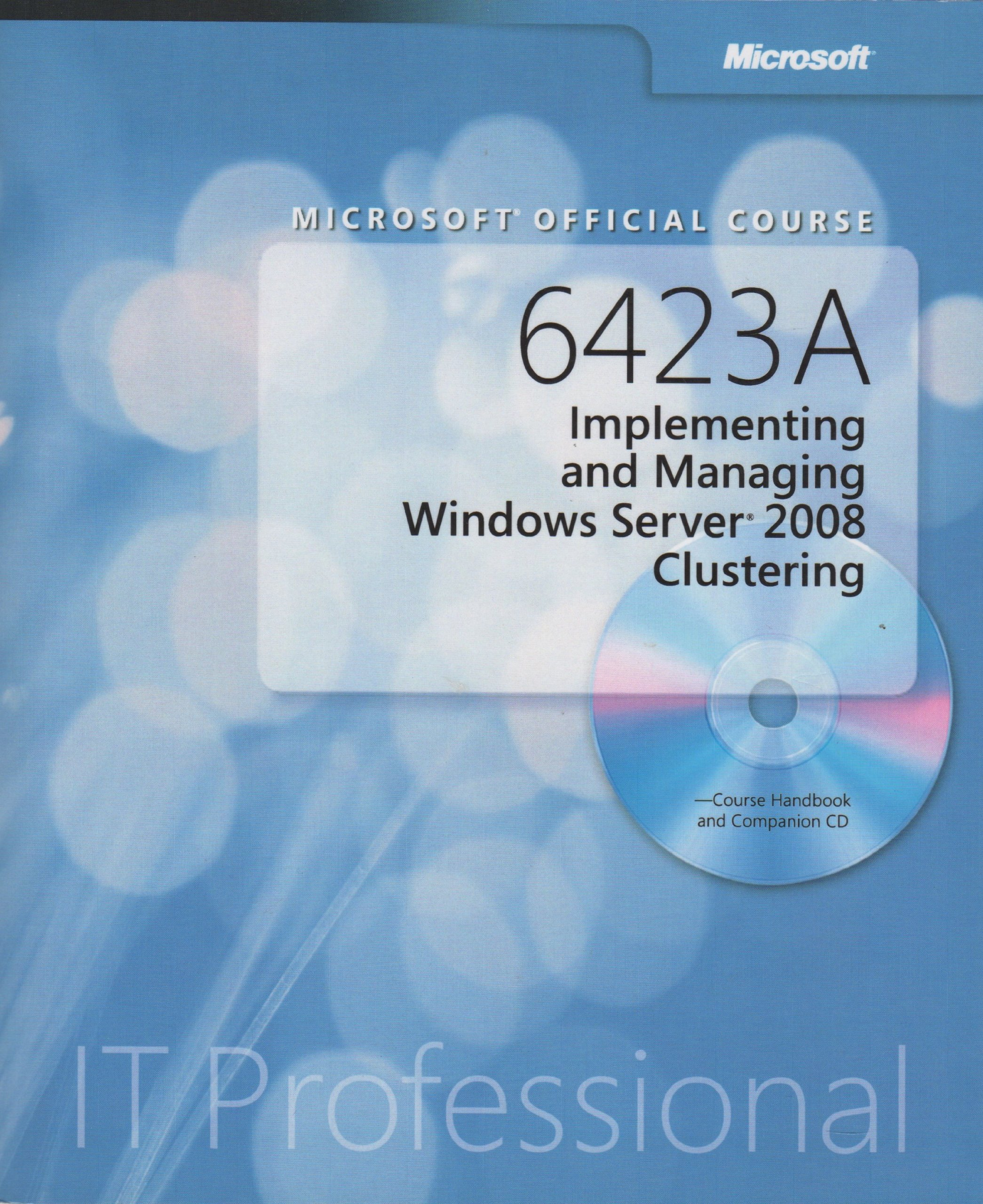 Read Online Microsoft Official Course 6423A: Implementing and Managing Windows Server 2008 Clustering w/ CD pdf