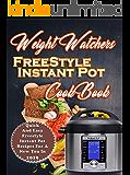 Weight Watchers Freestyle Instant Pot Cookbook: Quick And Easy Weight Watchers Freestyle Instant Pot Recipes For A New You in 2019 (weight watchers cookbook Book 1)