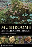 Mushrooms of the Pacific Northwest (A Timber Press Field Guide)
