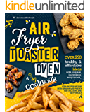 Air Fryer Toaster Oven Cookbook: Over 250 healthy & affordable ideas with common ingredients easy to cook. Step-by-step…
