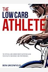 The Low-Carb Athlete: The Official Low-Carbohydrate Nutrition Guide for Endurance and Performance Kindle Edition