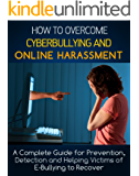 Bullying: Online Harassment Guide for Prevention, Detection and Helping Victims to Recover from cyberbullying (Cyberbullying- Bullying books for kids and ... Cyber Stalking - Internet Bullying Book 1)