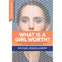 What Is a Girl Worth?: My Story of Breaking the Silence and Exposing the Truth about Larry Nassar and USA Gymnastics (Hardcover)