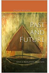 Past and Future: Series 6 Revelation from God (Series Revelation from God) Kindle Edition