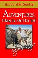 Savvy Solo Senior Adventures Hiking the John Muir Trail Kindle Edition