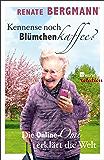 Kennense noch Blümchenkaffee?: Die Online-Omi erklärt die Welt (German Edition)
