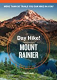 Day Hike! Mount Rainier, 3rd Edition: More Than 50 Trails You Can Hike in a Day
