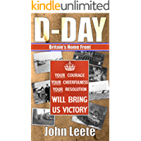 D-Day  (Britain's Home Front): A selection of anecdotes from the build-up and launch of D-Day in June 1944