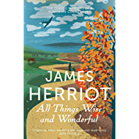 All Things Wise and Wonderful: The Classic Memoirs of a Yorkshire Country Vet (James Herriot 3)