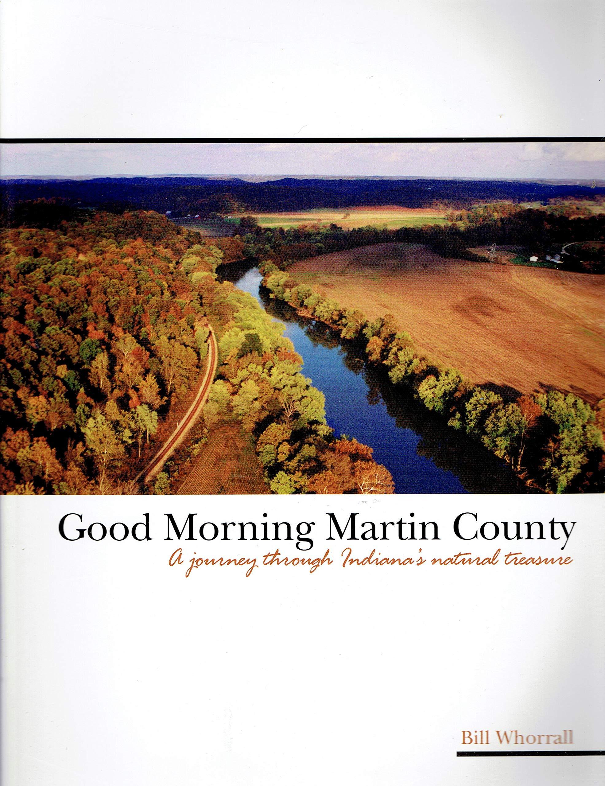 Good Morning Martin County A Journey Through Indiana S Natural Treasures 9780979609305 Amazon Com Books