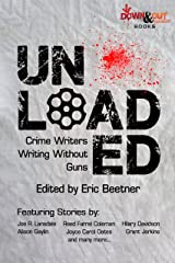 Unloaded: Crime Writers Writing Without Guns Kindle Edition