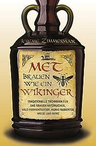 Met brauen wie ein Wikinger: Traditionelle Techniken für das Brauen natürlicher, wild-fermentierter, Honig-basierter Weine und Biere (German Edition)