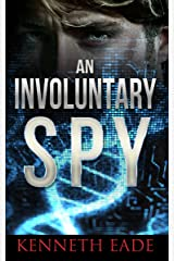 Spy Thriller: An Involuntary Spy (Involuntary Spy Political Thrillers Series Book 1) Kindle Edition