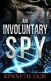 Spy Thriller: An Involuntary Spy (Involuntary Spy Political Thrillers Series Book 1)