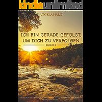 Ich bin gerade gefolgt, um dich zu verfolgen (buch 1) (German Edition)