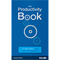 The Productivity Book: 30 Professionals Talk About Time Management