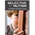 Selective Mutism: An Assessment and Intervention Guide for Therapists, Educators Parents