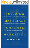 Building Materials Channel Marketing: How to Successfully Sell to and Through Residential and Commercial Builders…