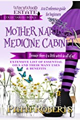 MOTHER NATURE'S MEDICINE CABINET: Essential oils - A to Z reference guide for beginners (Witchwood Estate Collectables Book 3) Kindle Edition