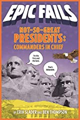 Not-So-Great Presidents: Commanders in Chief (Epic Fails #3) Kindle Edition