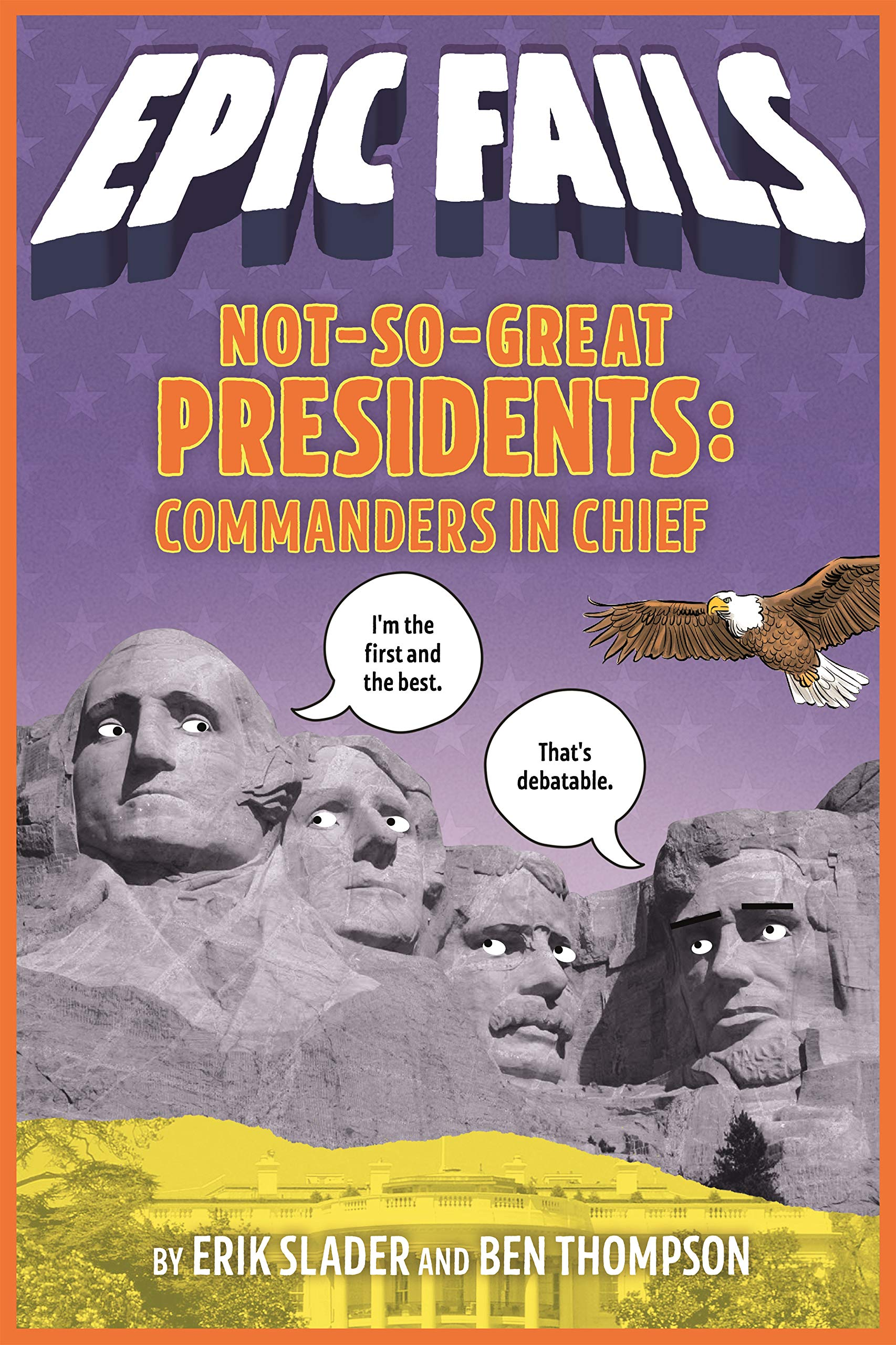 Not-So-Great Presidents: Commanders in Chief (Epic Fails #3) Hardcover – January 15, 2019 Ben Thompson Erik Slader Tim Foley Roaring Brook Press