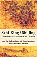 Schi-King / Shi Jing - Das Kanonische Liederbuch