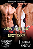 Being with the Brothers Next Door (Wickedly Taboo Book 4)