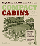 Compact Cabins: Simple Living in 1000 Square Feet or Less; 62 Plans for Camps, Cottages, Lake Houses, and Other Getaways (English Edition)