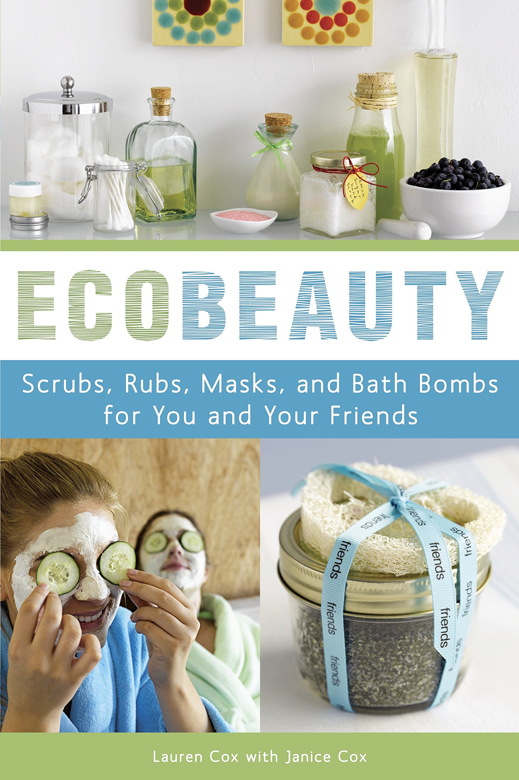 Read Online EcoBeauty: Scrubs, Rubs, Masks, and Bath Bombs for You and Your Friends pdf epub