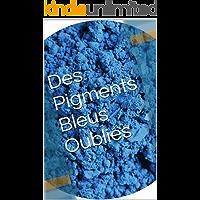 Des Pigments Bleus Oubliés (French Edition)