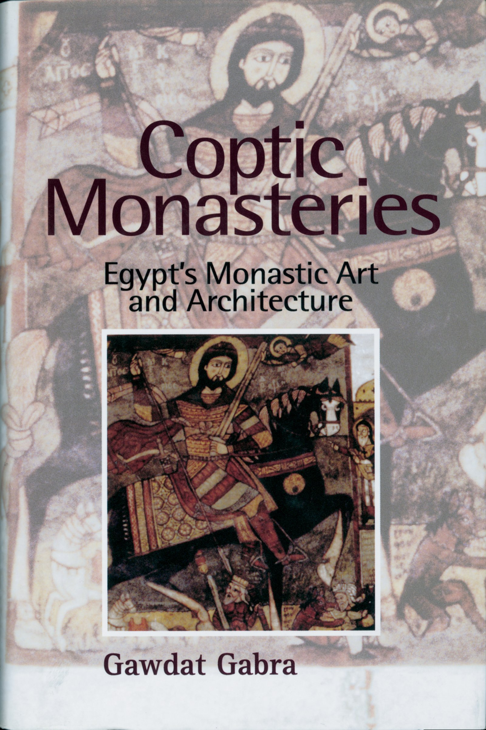 Coptic Monasteries: Egypt's Monastic Art and Architecture: Gabra, Gawdat:  9789774246913: Amazon.com: Books
