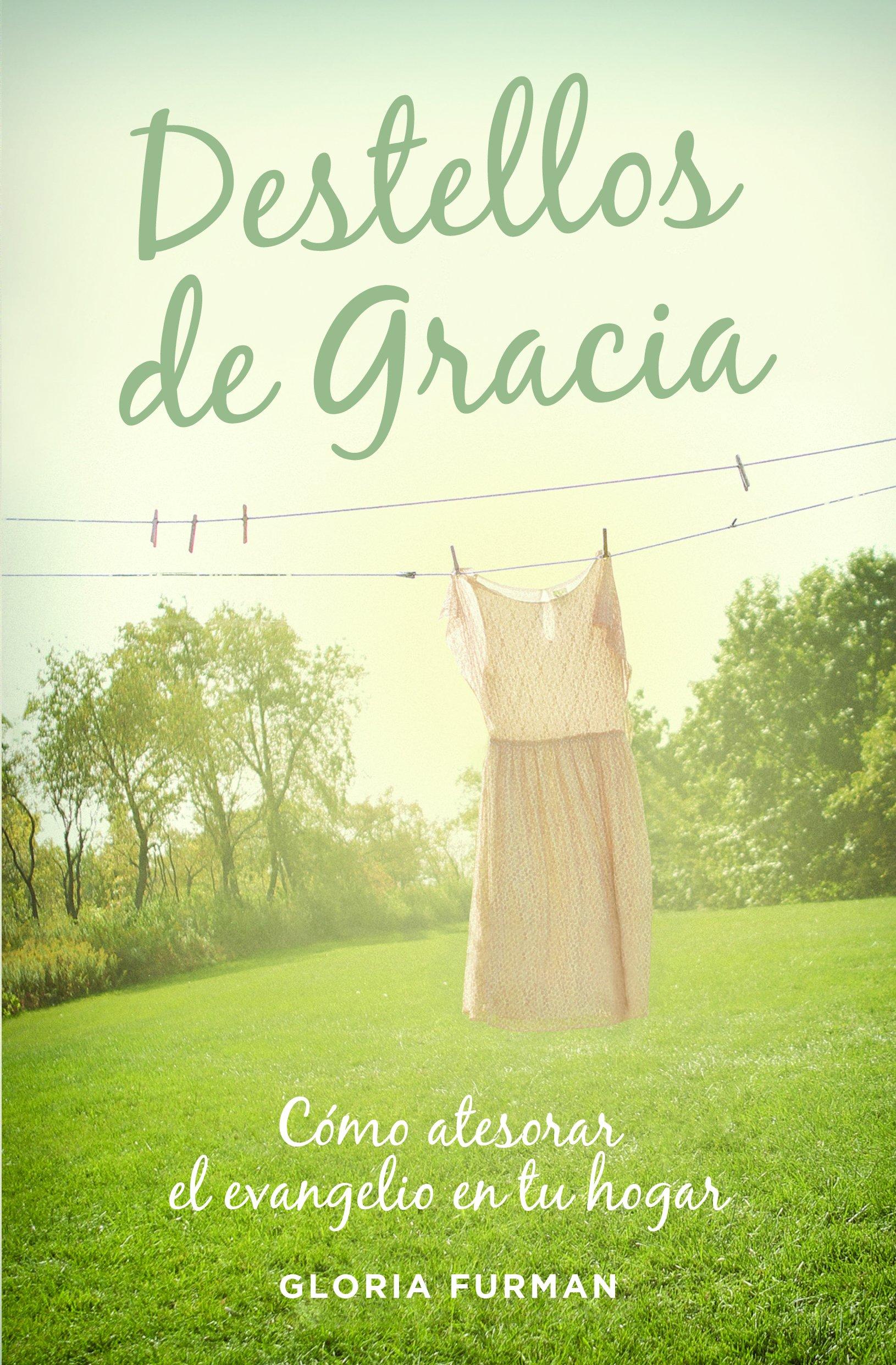 Destellos de Gracia: Cómo atesorar el evangelio en tu hogar (Spanish Edition): Gloria Furman, Poiema Publicaciones: 9781944586379: Amazon.com: Books